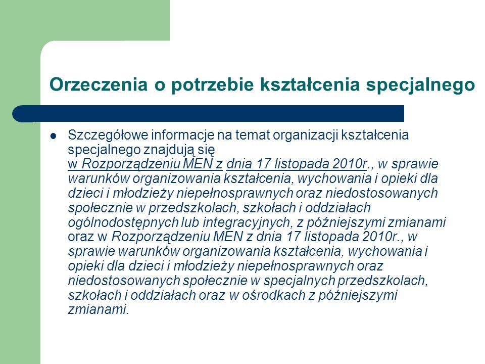 Orzeczenia o potrzebie kształcenia specjalnego Szczegółowe informacje na temat organizacji kształcenia specjalnego znajdują się w Rozporządzeniu MEN z