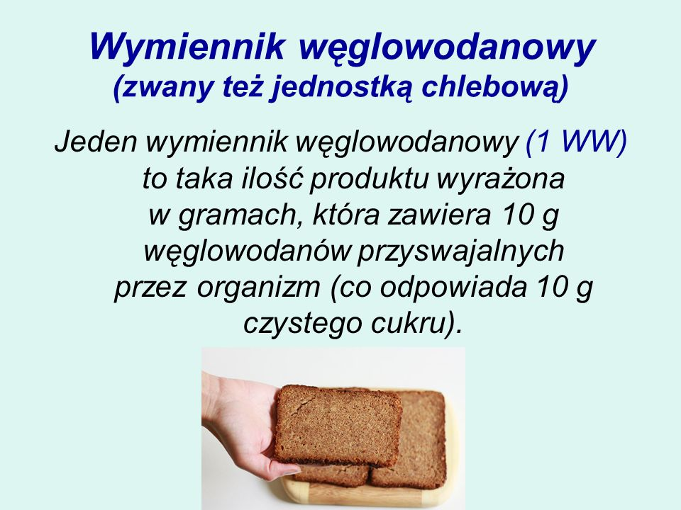 Wymiennik węglowodanowy (zwany też jednostką chlebową) Jeden wymiennik węglowodanowy (1 WW) to taka ilość produktu wyrażona w gramach, która zawiera 1