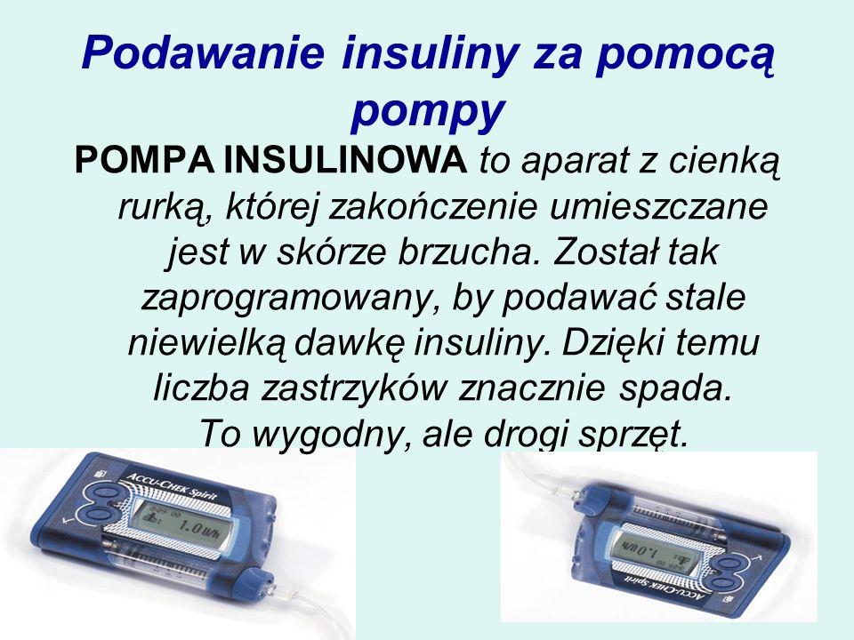 Podawanie insuliny za pomocą pompy POMPA INSULINOWA to aparat z cienką rurką, której zakończenie umieszczane jest w skórze brzucha. Został tak zaprogr