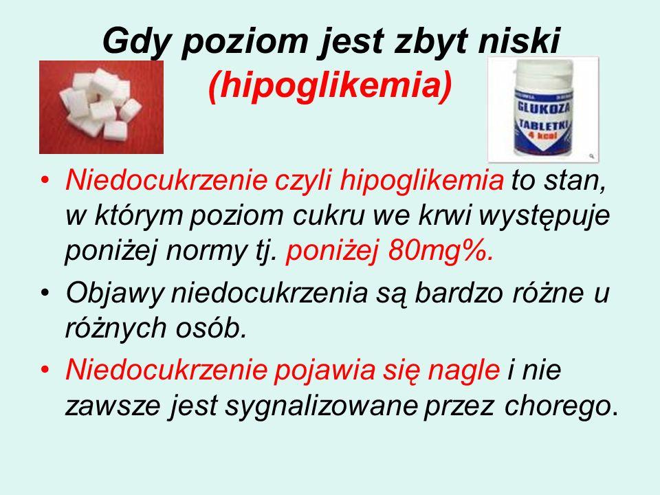 Gdy poziom jest zbyt niski (hipoglikemia) Niedocukrzenie czyli hipoglikemia to stan, w którym poziom cukru we krwi występuje poniżej normy tj. poniżej