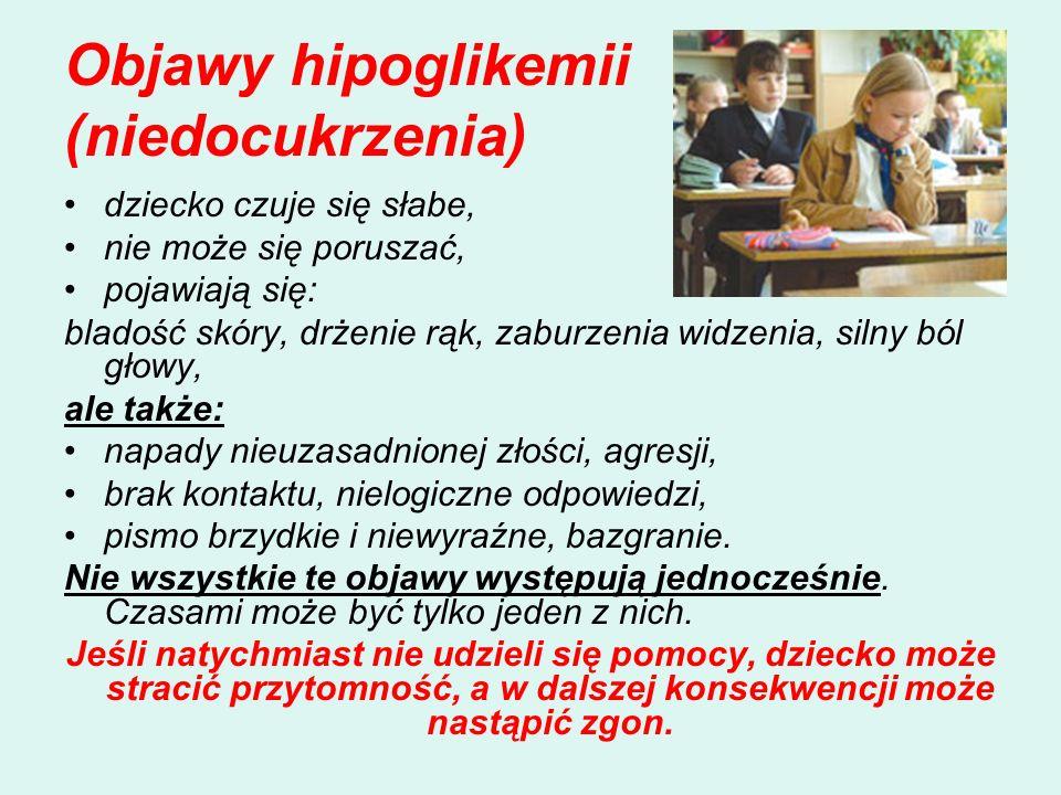 Objawy hipoglikemii (niedocukrzenia) dziecko czuje się słabe, nie może się poruszać, pojawiają się: bladość skóry, drżenie rąk, zaburzenia widzenia, s