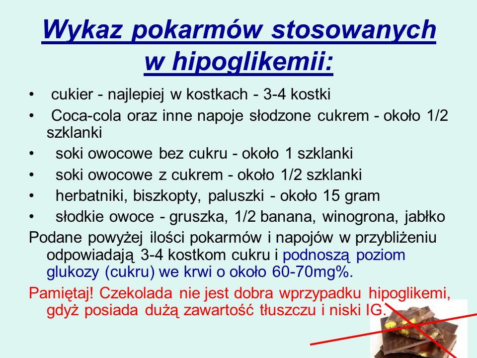 Wykaz pokarmów stosowanych w hipoglikemii: cukier - najlepiej w kostkach - 3-4 kostki Coca-cola oraz inne napoje słodzone cukrem - około 1/2 szklanki