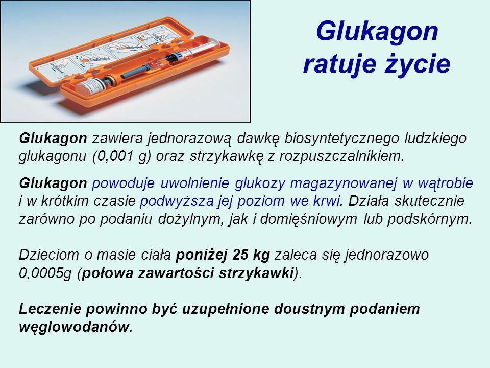 Glukagon ratuje życie Glukagon zawiera jednorazową dawkę biosyntetycznego ludzkiego glukagonu (0,001 g) oraz strzykawkę z rozpuszczalnikiem. Glukagon
