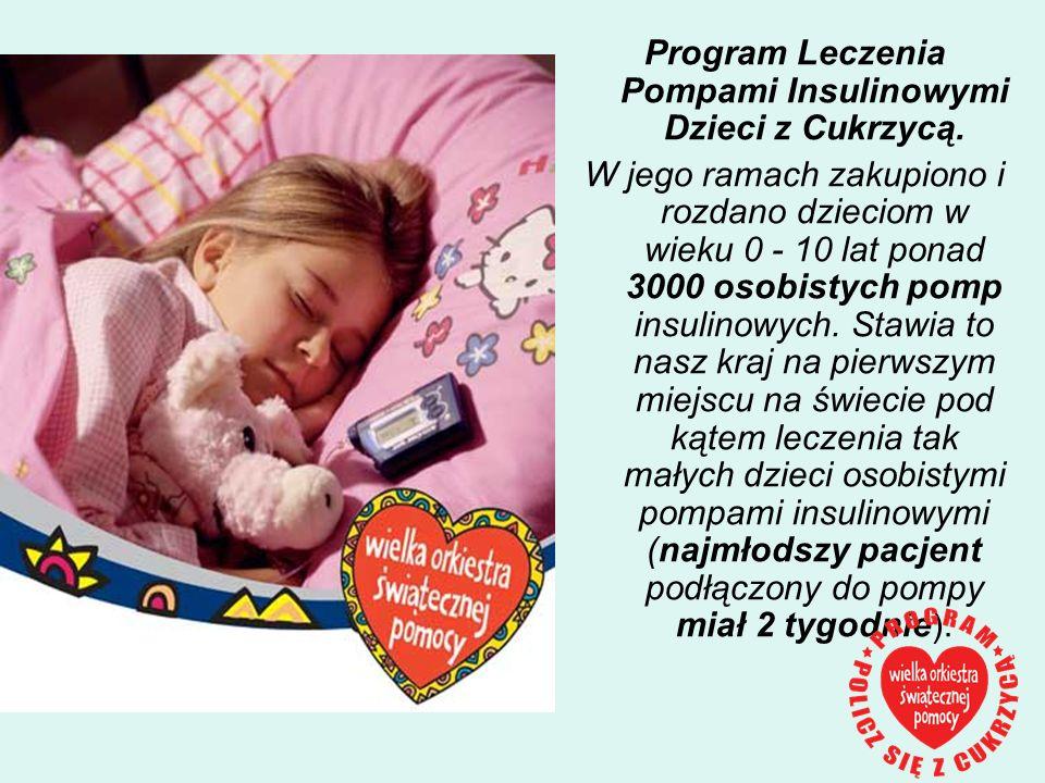 Program Leczenia Pompami Insulinowymi Dzieci z Cukrzycą. W jego ramach zakupiono i rozdano dzieciom w wieku 0 - 10 lat ponad 3000 osobistych pomp insu