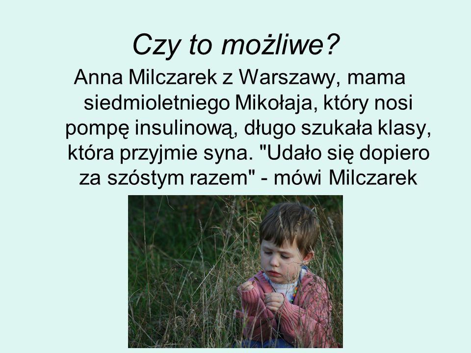 Czy to możliwe? Anna Milczarek z Warszawy, mama siedmioletniego Mikołaja, który nosi pompę insulinową, długo szukała klasy, która przyjmie syna.