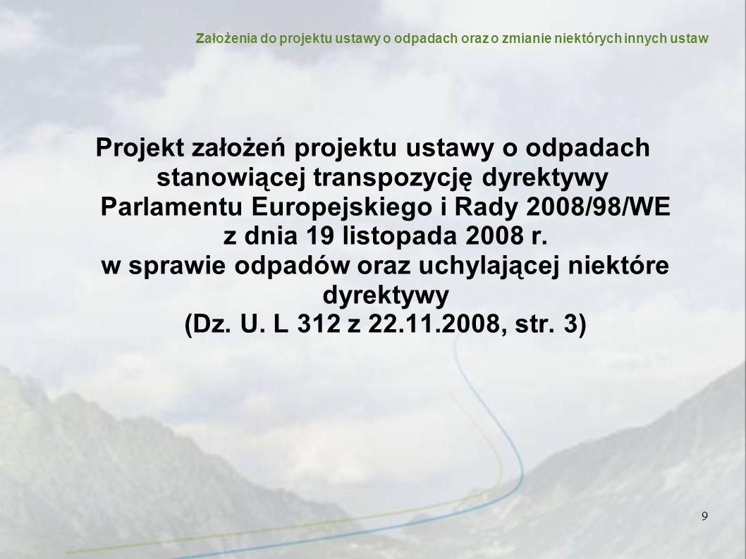 Założenia do projektu ustawy o odpadach oraz o zmianie niektórych innych ustaw Projekt założeń projektu ustawy o odpadach stanowiącej transpozycję dyrektywy Parlamentu Europejskiego i Rady 2008/98/WE z dnia 19 listopada 2008 r.
