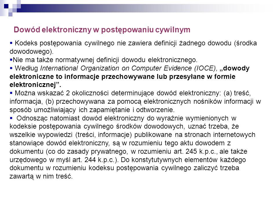 Dowód elektroniczny w postępowaniu cywilnym * Kodeks postępowania cywilnego nie zawiera definicji żadnego dowodu (środka dowodowego). Nie ma także nor