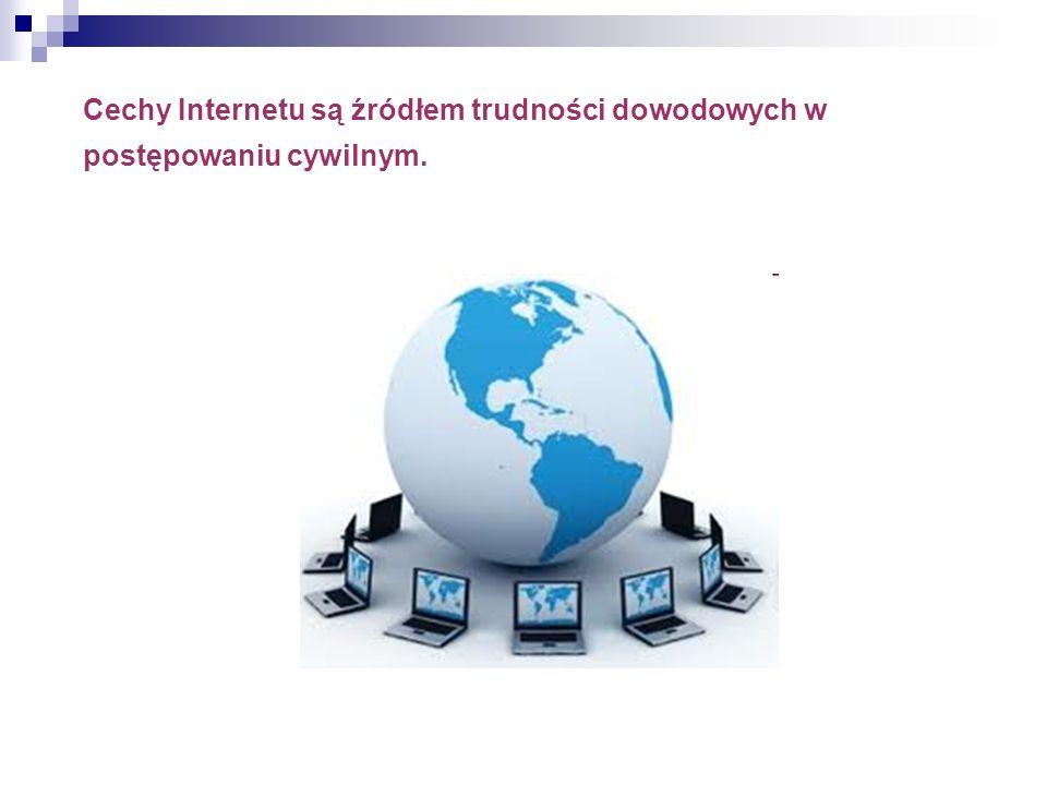 Cechy Internetu są źródłem trudności dowodowych w postępowaniu cywilnym.