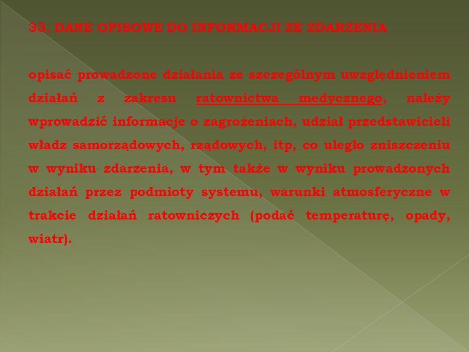 33. DANE OPISOWE DO INFORMACJI ZE ZDARZENIA opisać prowadzone działania ze szczególnym uwzględnieniem działań z zakresu ratownictwa medycznego, należy