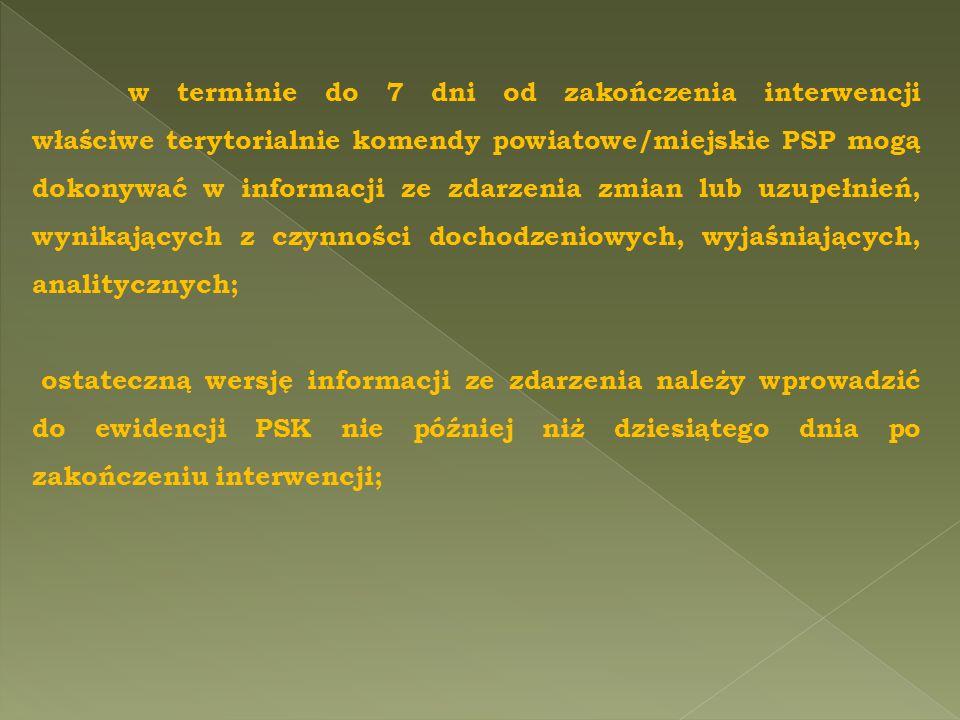 w terminie do 7 dni od zakończenia interwencji właściwe terytorialnie komendy powiatowe/miejskie PSP mogą dokonywać w informacji ze zdarzenia zmian lu