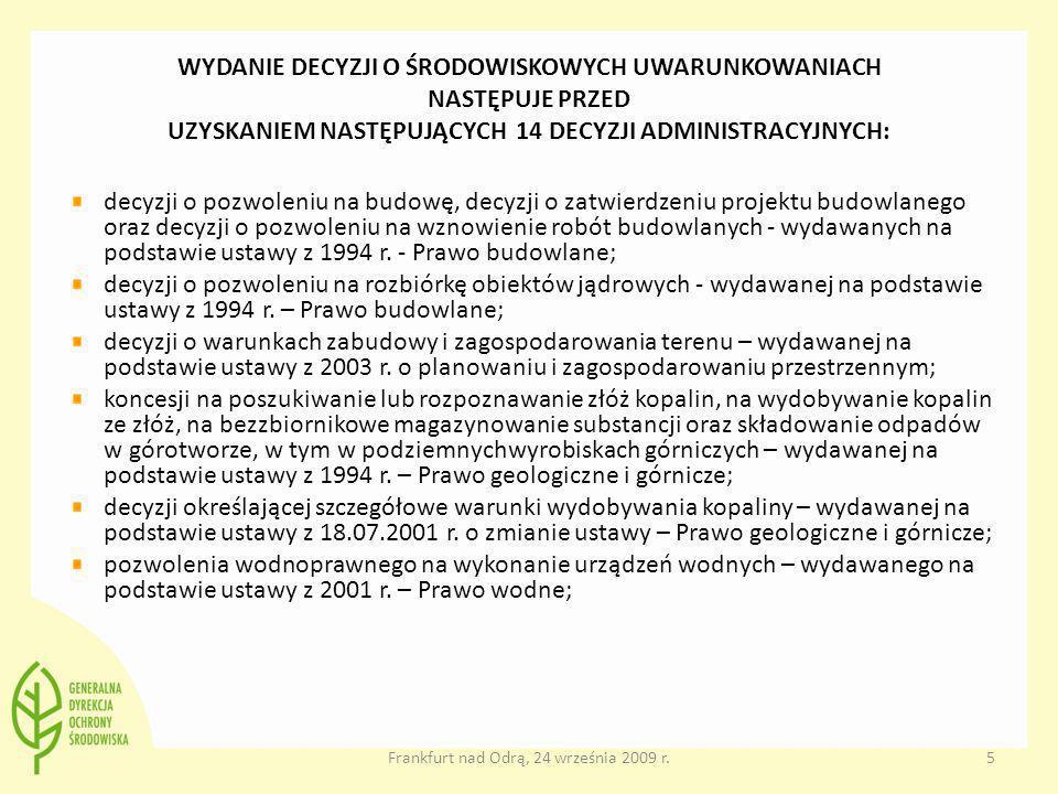 Frankfurt nad Odrą, 24 września 2009 r.5 WYDANIE DECYZJI O ŚRODOWISKOWYCH UWARUNKOWANIACH NASTĘPUJE PRZED UZYSKANIEM NASTĘPUJĄCYCH 14 DECYZJI ADMINIST