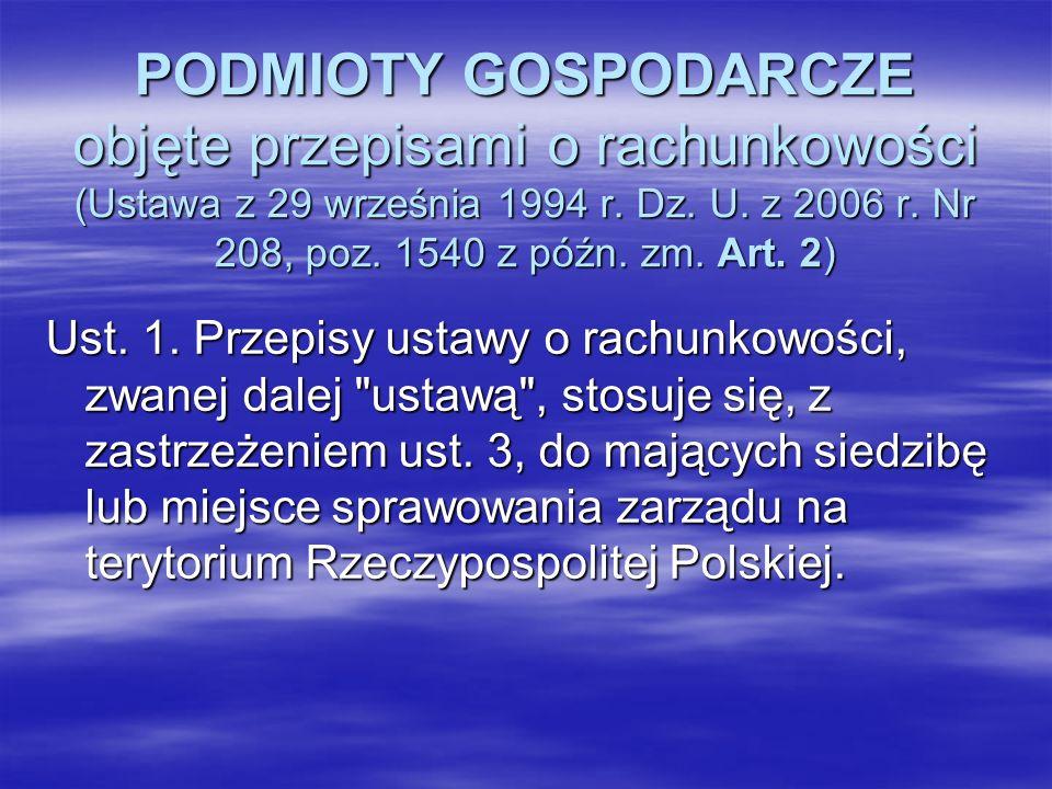 PODMIOTY GOSPODARCZE objęte przepisami o rachunkowości (Ustawa z 29 września 1994 r. Dz. U. z 2006 r. Nr 208, poz. 1540 z późn. zm. Art. 2) Ust. 1. Pr