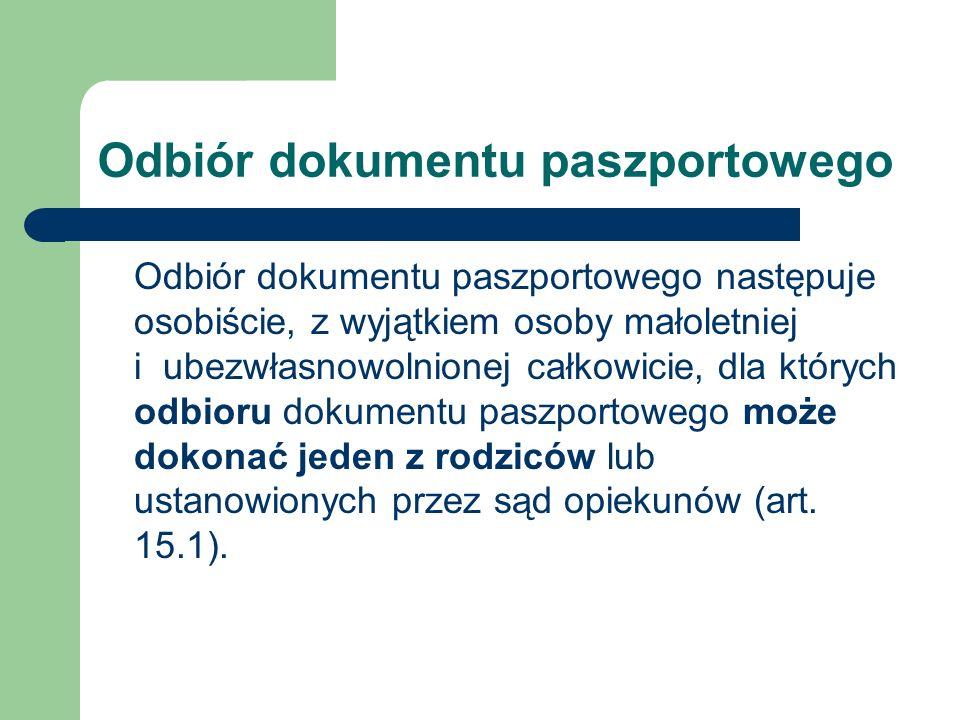 Odbiór dokumentu paszportowego Odbiór dokumentu paszportowego następuje osobiście, z wyjątkiem osoby małoletniej i ubezwłasnowolnionej całkowicie, dla