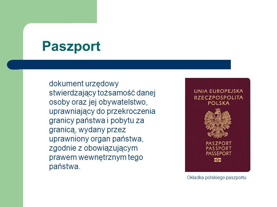 Paszport dokument urzędowy stwierdzający tożsamość danej osoby oraz jej obywatelstwo, uprawniający do przekroczenia granicy państwa i pobytu za granic