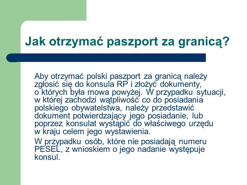 Jak otrzymać paszport za granicą? Aby otrzymać polski paszport za granicą należy zgłosić się do konsula RP i złożyć dokumenty, o których była mowa pow