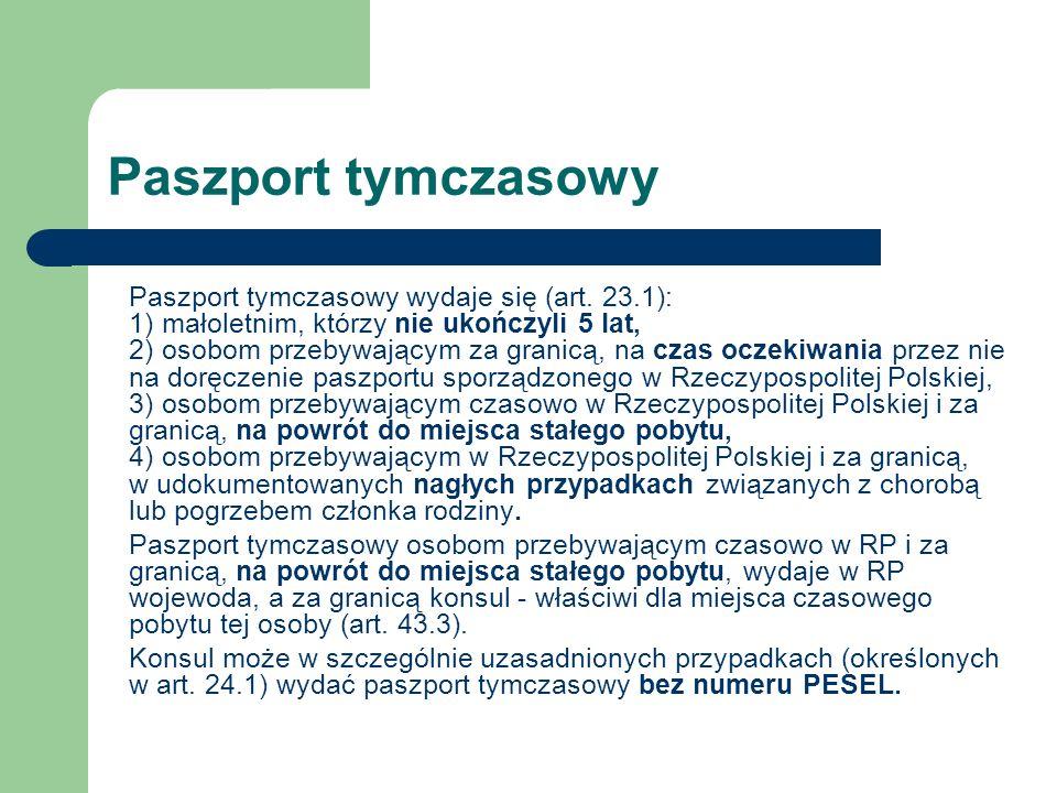 Paszport tymczasowy Paszport tymczasowy wydaje się (art. 23.1): 1) małoletnim, którzy nie ukończyli 5 lat, 2) osobom przebywającym za granicą, na czas