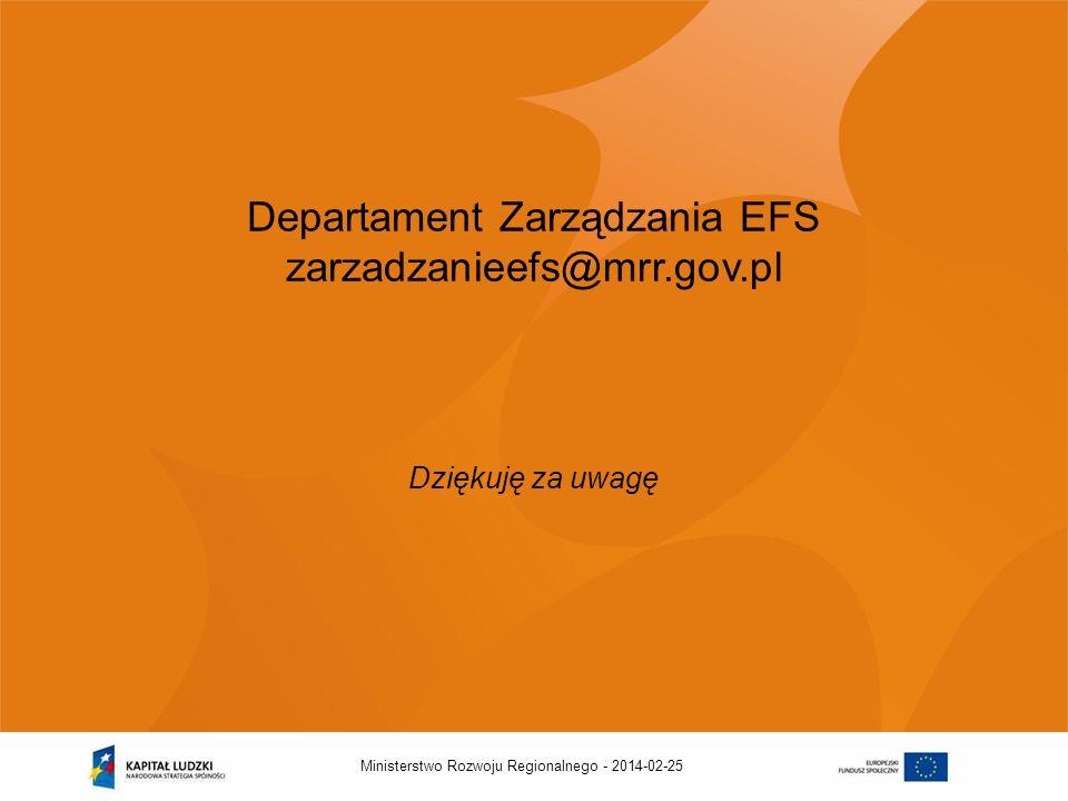 2014-02-25Ministerstwo Rozwoju Regionalnego - Departament Zarządzania EFS zarzadzanieefs@mrr.gov.pl Dziękuję za uwagę