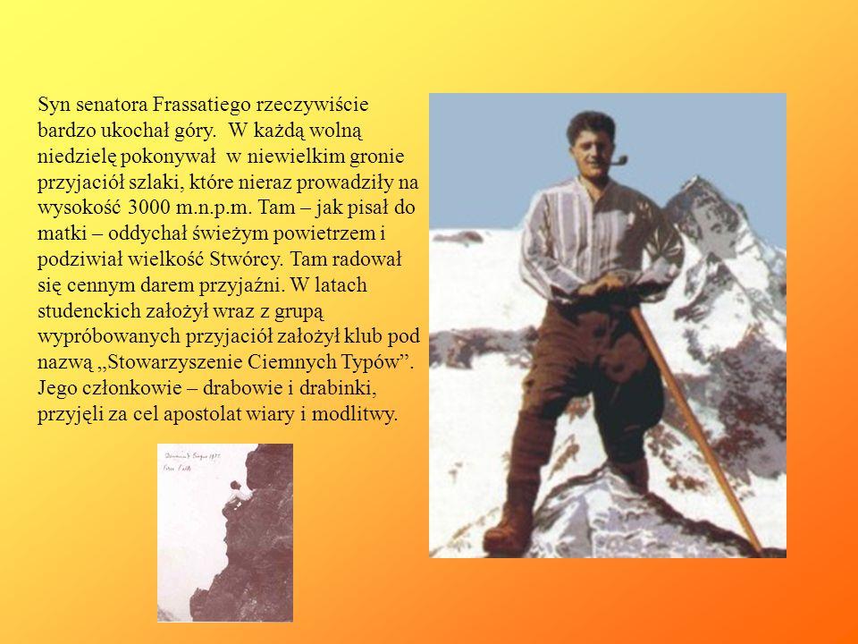 Syn senatora Frassatiego rzeczywiście bardzo ukochał góry. W każdą wolną niedzielę pokonywał w niewielkim gronie przyjaciół szlaki, które nieraz prowa