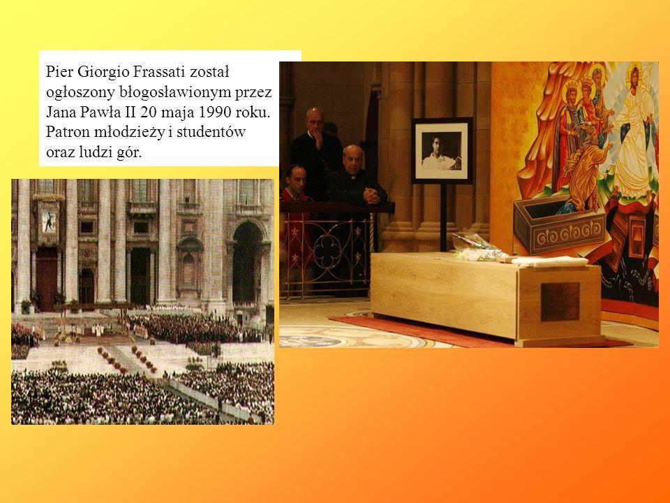 Pier Giorgio Frassati został ogłoszony błogosławionym przez Jana Pawła II 20 maja 1990 roku. Patron młodzieży i studentów oraz ludzi gór.