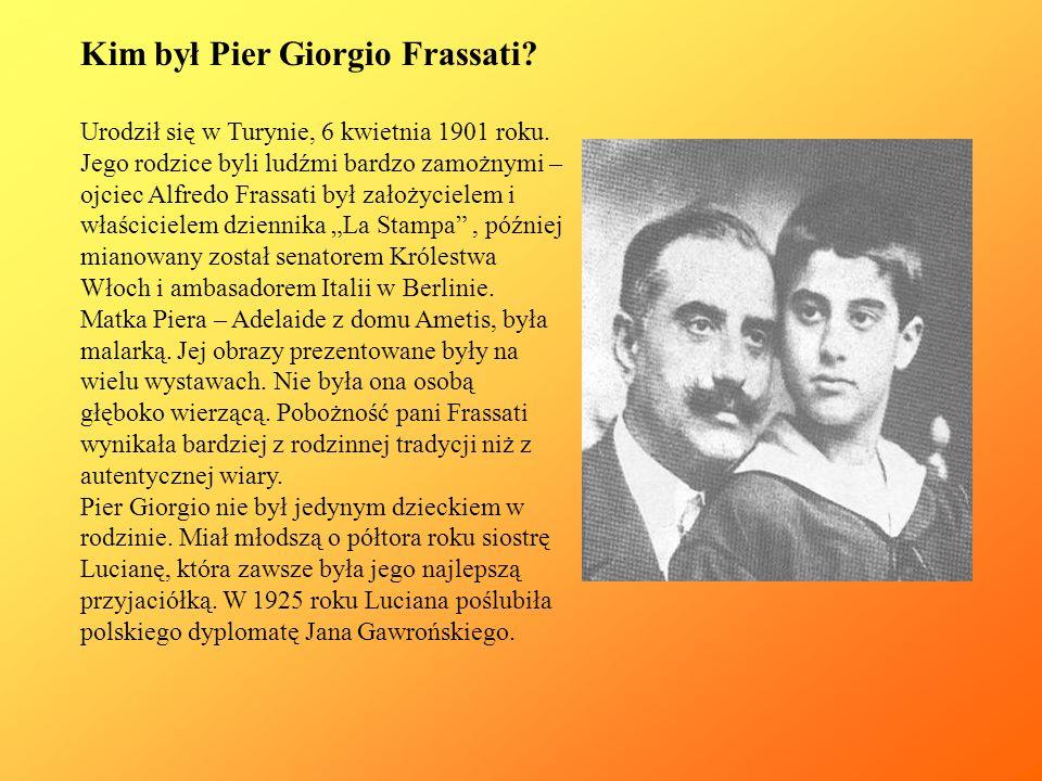 Kim był Pier Giorgio Frassati? Urodził się w Turynie, 6 kwietnia 1901 roku. Jego rodzice byli ludźmi bardzo zamożnymi – ojciec Alfredo Frassati był za