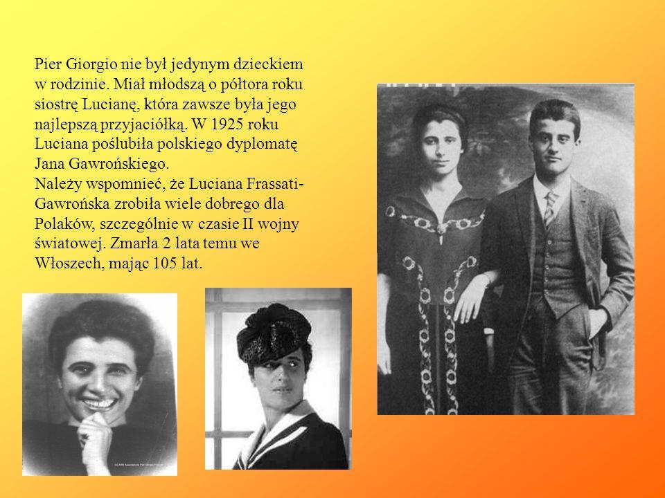 Pier Giorgio nie był jedynym dzieckiem w rodzinie. Miał młodszą o półtora roku siostrę Lucianę, która zawsze była jego najlepszą przyjaciółką. W 1925
