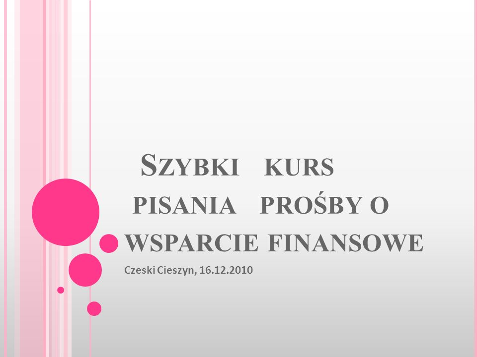 S ZYBKI KURS PISANIA PROŚBY O WSPARCIE FINANSOWE Czeski Cieszyn, 16.12.2010
