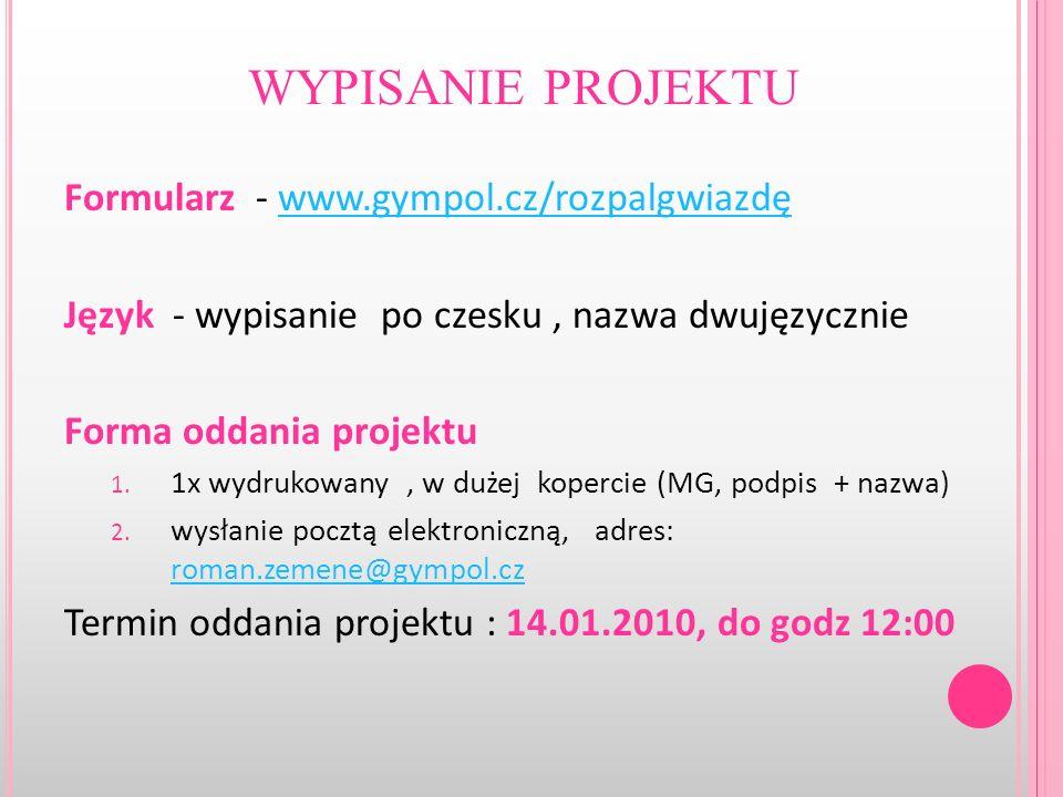 WYPISANIE PROJEKTU Formularz - www.gympol.cz/rozpalgwiazdęwww.gympol.cz/rozpalgwiazdę Język - wypisanie po czesku, nazwa dwujęzycznie Forma oddania pr