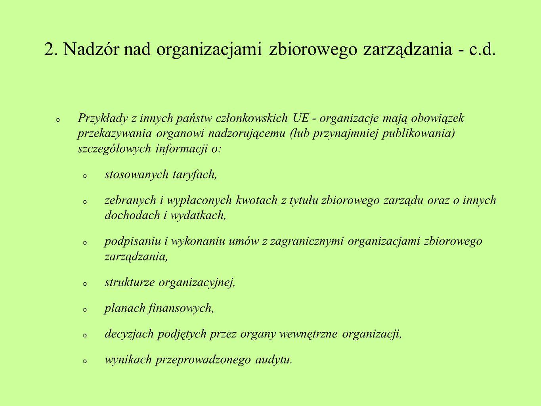 2. Nadzór nad organizacjami zbiorowego zarządzania - c.d. Przykłady z innych państw członkowskich UE - organizacje mają obowiązek przekazywania organo