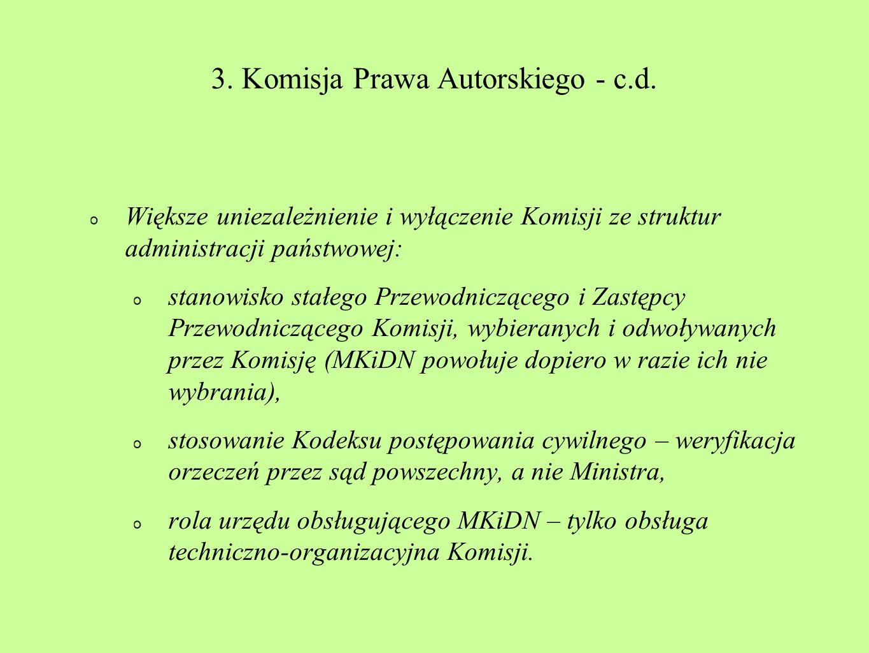 3. Komisja Prawa Autorskiego - c.d. Większe uniezależnienie i wyłączenie Komisji ze struktur administracji państwowej: stanowisko stałego Przewodniczą