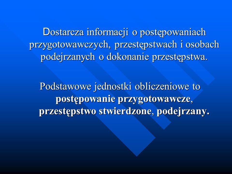 D ostarcza informacji o postępowaniach przygotowawczych, przestępstwach i osobach podejrzanych o dokonanie przestępstwa. Podstawowe jednostki obliczen