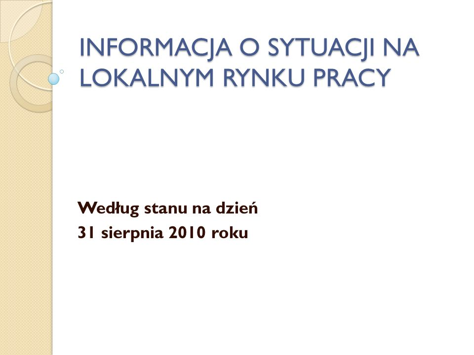 INFORMACJA O SYTUACJI NA LOKALNYM RYNKU PRACY Według stanu na dzień 31 sierpnia 2010 roku