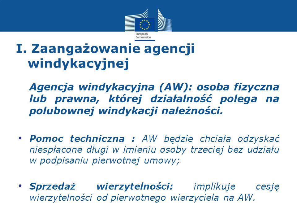 I. Zaangażowanie agencji windykacyjnej Agencja windykacyjna (AW): osoba fizyczna lub prawna, której działalność polega na polubownej windykacji należn