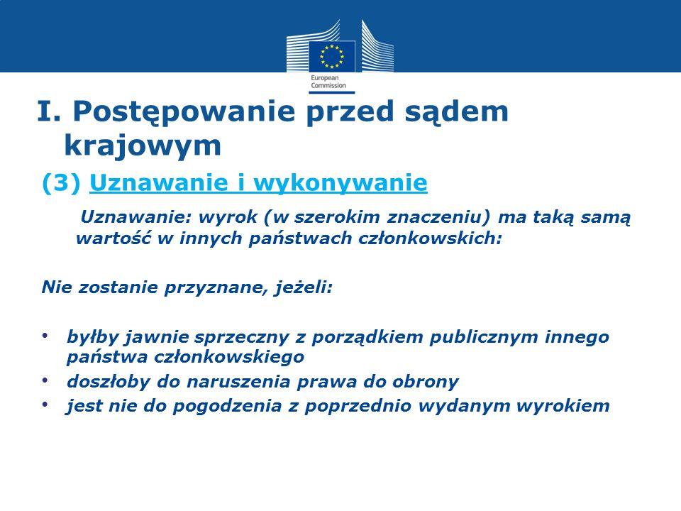 I. Postępowanie przed sądem krajowym (3) Uznawanie i wykonywanie Uznawanie: wyrok (w szerokim znaczeniu) ma taką samą wartość w innych państwach człon