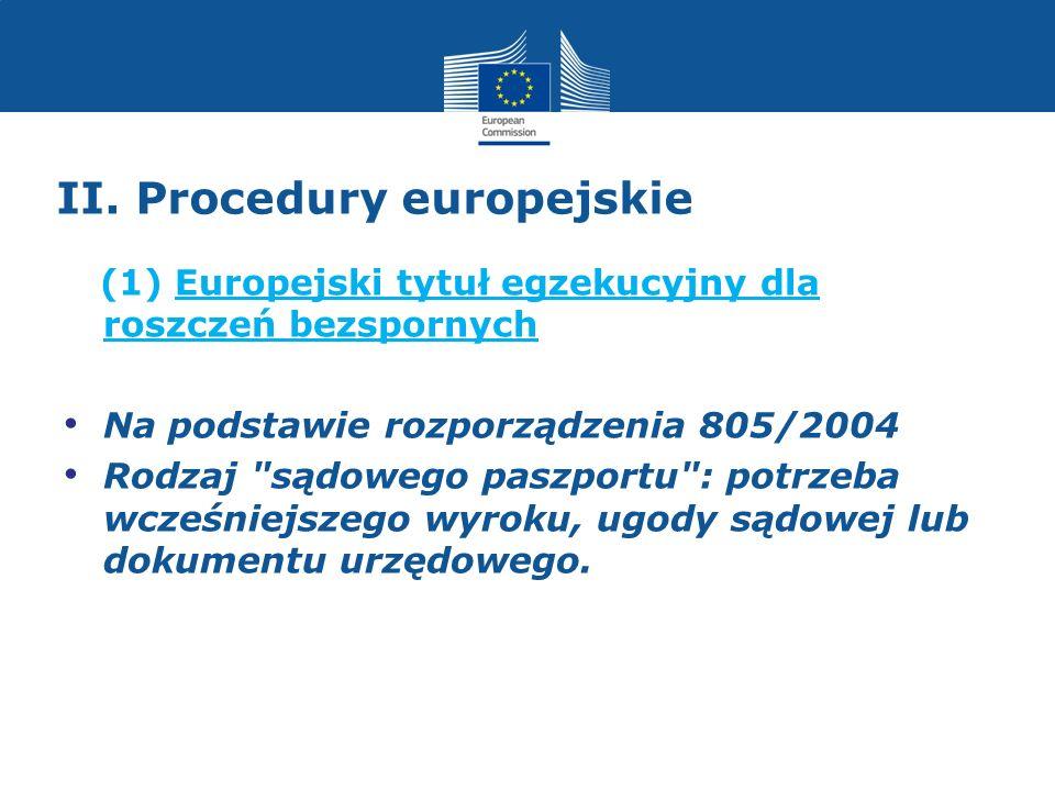 II. Procedury europejskie (1) Europejski tytuł egzekucyjny dla roszczeń bezspornych Na podstawie rozporządzenia 805/2004 Rodzaj