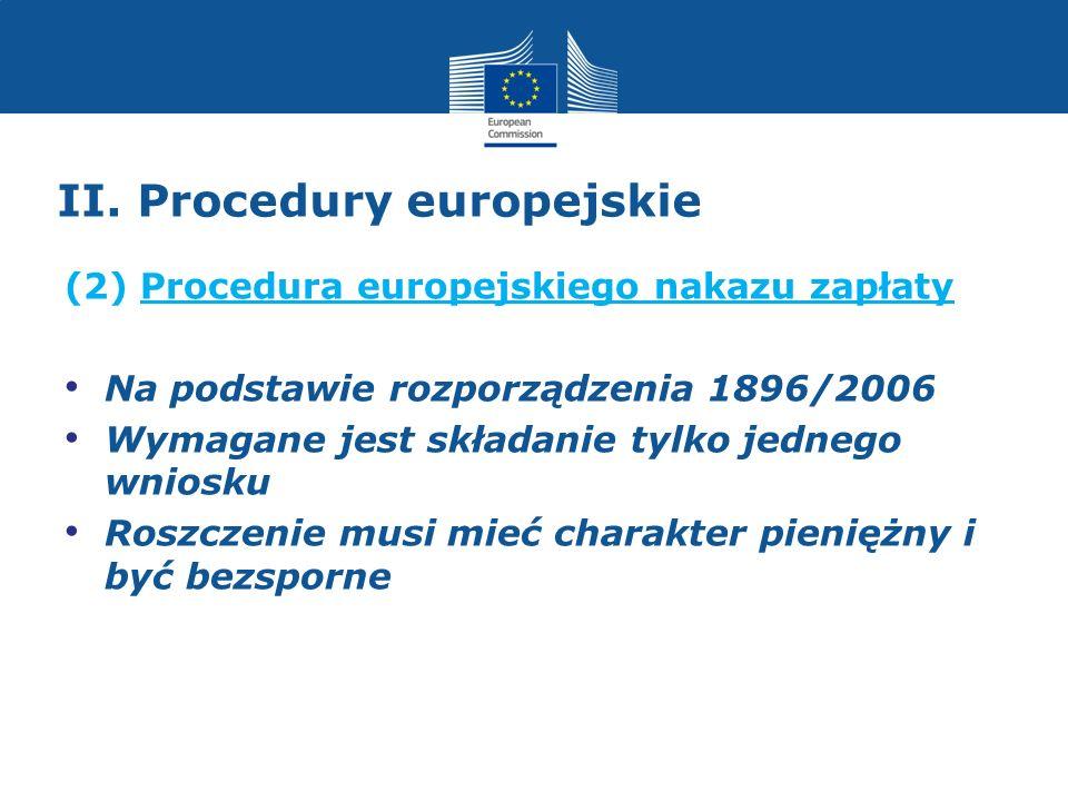 II. Procedury europejskie (2) Procedura europejskiego nakazu zapłaty Na podstawie rozporządzenia 1896/2006 Wymagane jest składanie tylko jednego wnios