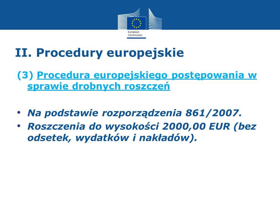 II. Procedury europejskie (3) Procedura europejskiego postępowania w sprawie drobnych roszczeń Na podstawie rozporządzenia 861/2007. Roszczenia do wys