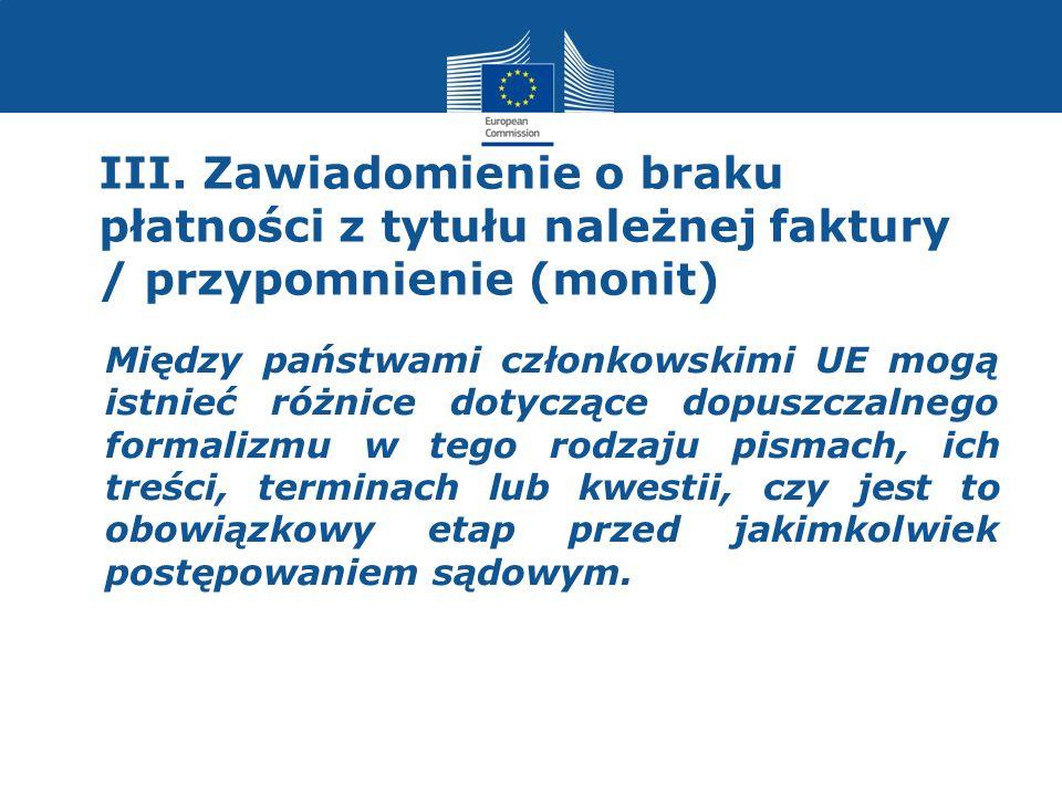 III. Zawiadomienie o braku płatności z tytułu należnej faktury / przypomnienie (monit) Między państwami członkowskimi UE mogą istnieć różnice dotycząc
