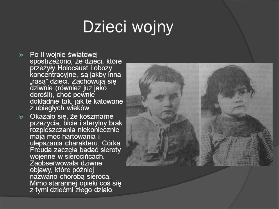 Dzieci wojny Po II wojnie światowej spostrzeżono, że dzieci, które przeżyły Holocaust i obozy koncentracyjne, są jakby inną rasą dzieci. Zachowują się