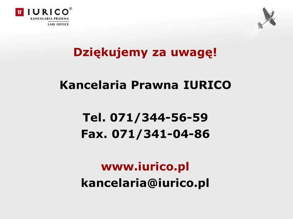 Dziękujemy za uwagę! Kancelaria Prawna IURICO Tel. 071/344-56-59 Fax. 071/341-04-86 www.iurico.pl kancelaria@iurico.pl