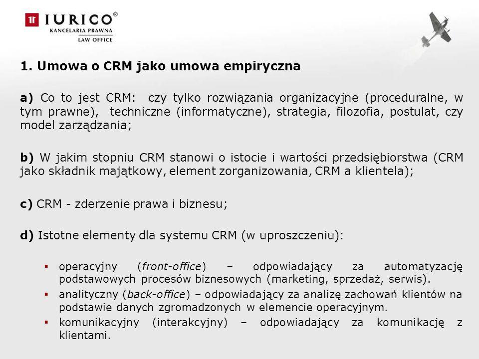 1. Umowa o CRM jako umowa empiryczna a) Co to jest CRM: czy tylko rozwiązania organizacyjne (proceduralne, w tym prawne), techniczne (informatyczne),