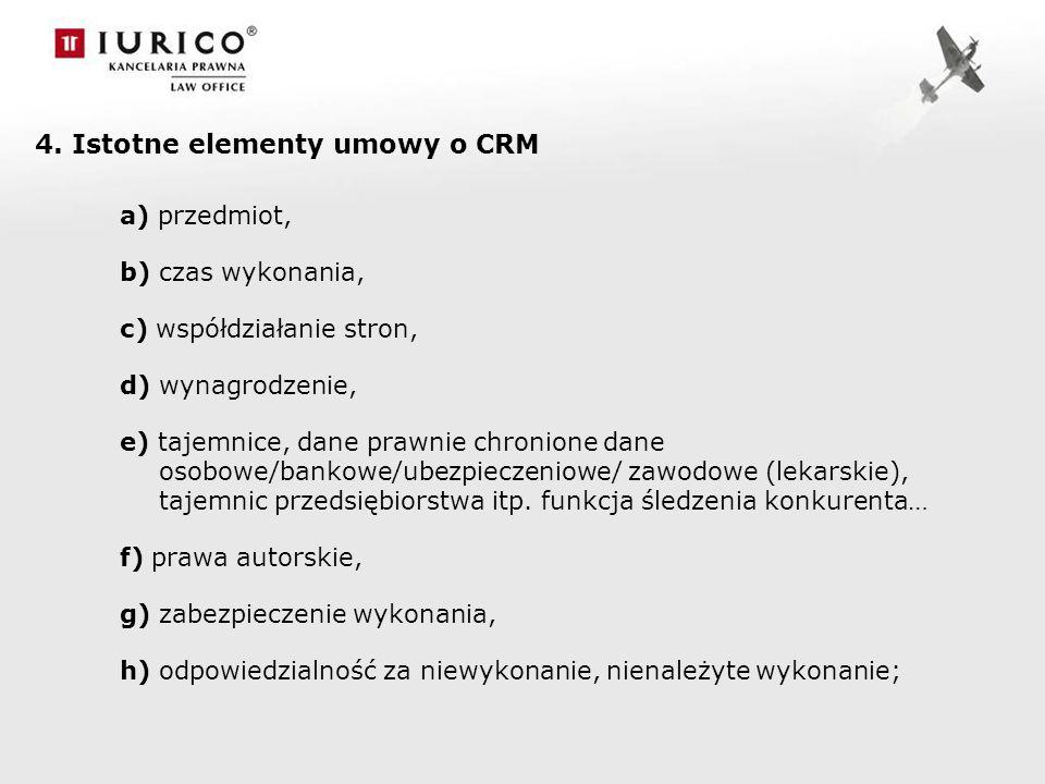 4. Istotne elementy umowy o CRM a) przedmiot, b) czas wykonania, c) współdziałanie stron, d) wynagrodzenie, e) tajemnice, dane prawnie chronione dane