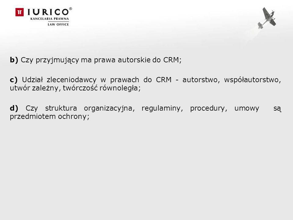 b) Czy przyjmujący ma prawa autorskie do CRM; c) Udział zleceniodawcy w prawach do CRM - autorstwo, współautorstwo, utwór zależny, twórczość równoległ