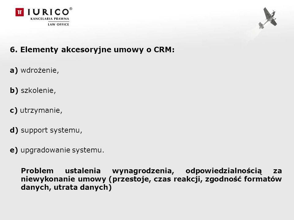 6. Elementy akcesoryjne umowy o CRM: a) wdrożenie, b) szkolenie, c) utrzymanie, d) support systemu, e) upgradowanie systemu. Problem ustalenia wynagro