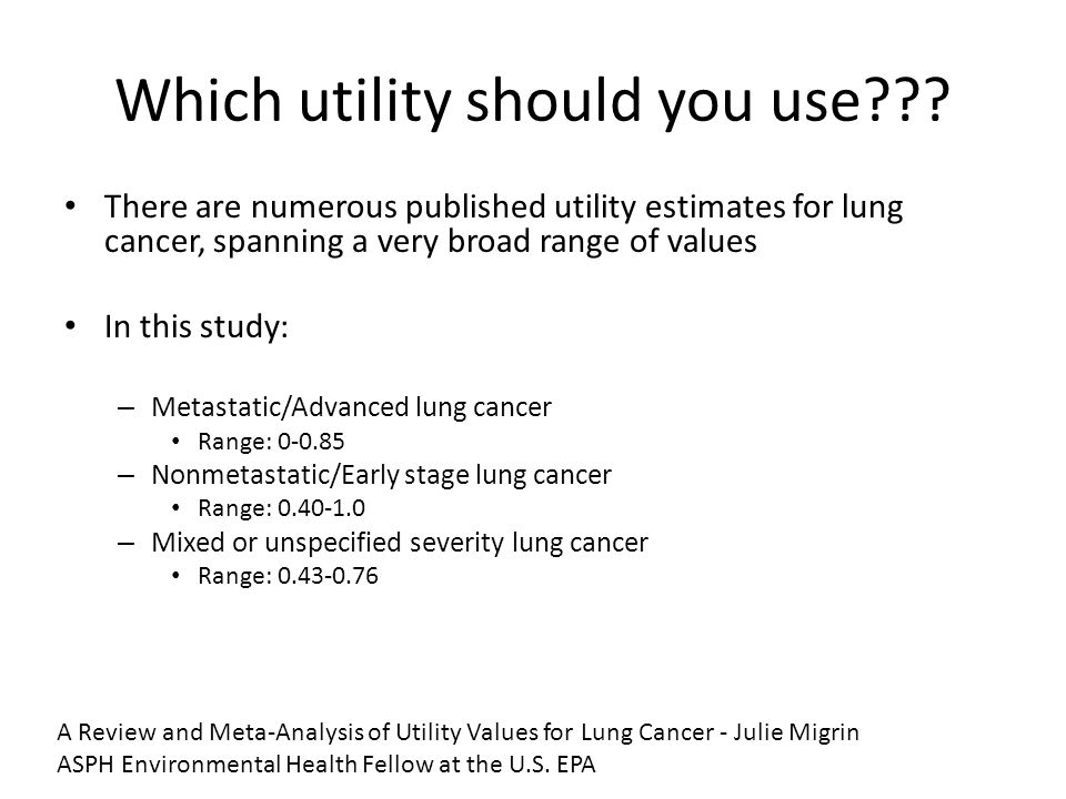 Which utility should you use??? There are numerous published utility estimates for lung cancer, spanning a very broad range of values In this study: –