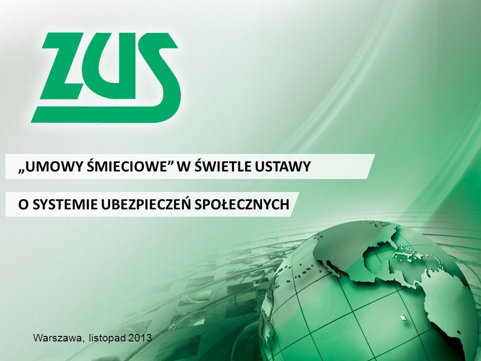 UMOWY ŚMIECIOWE W ŚWIETLE USTAWY Warszawa, listopad 2013 O SYSTEMIE UBEZPIECZEŃ SPOŁECZNYCH