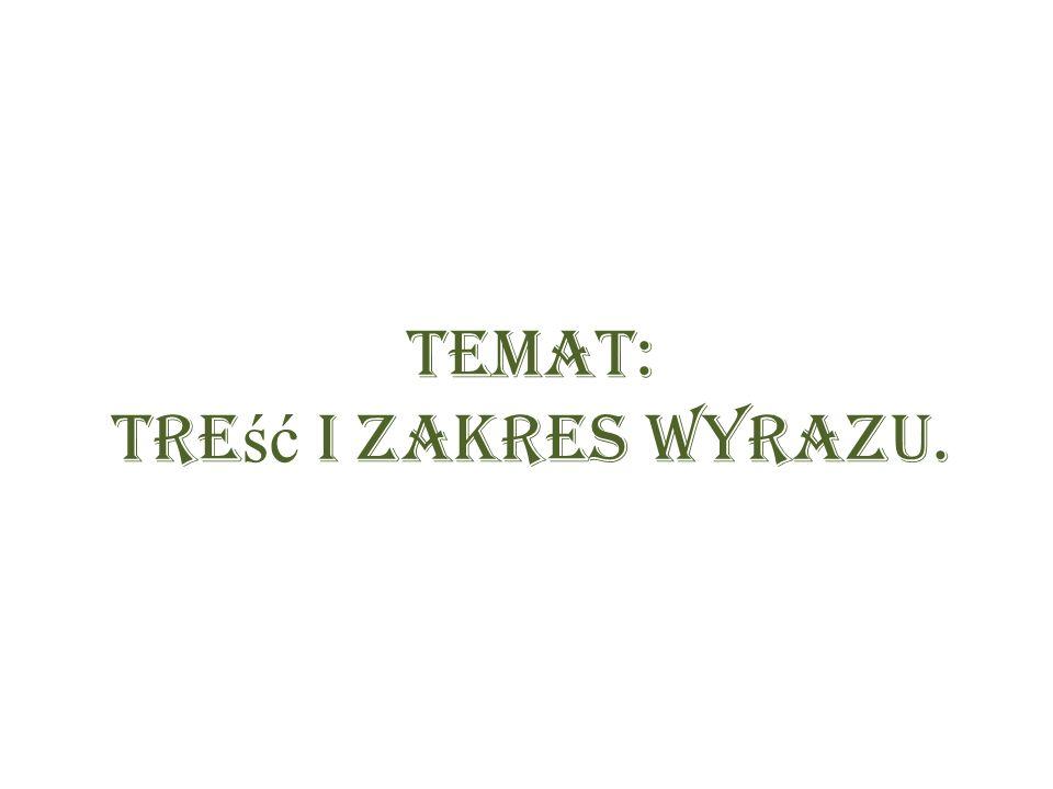 Temat: Tre ść i zakres Wyrazu.