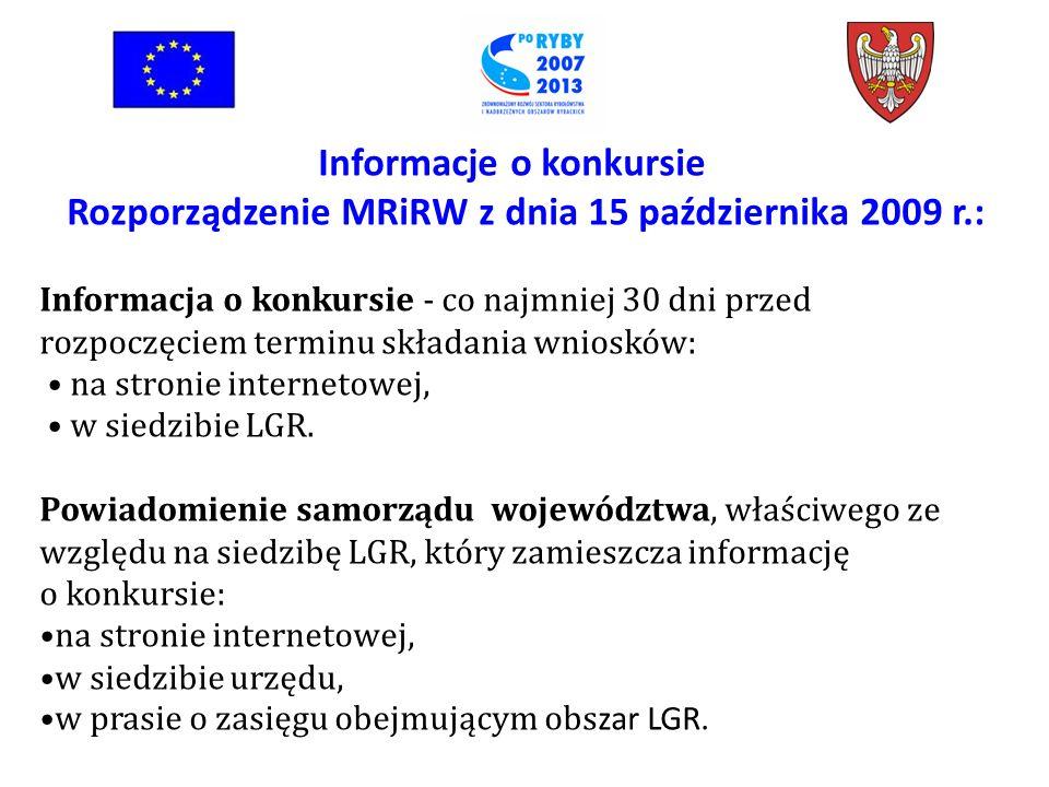 Informacje o konkursie Rozporządzenie MRiRW z dnia 15 października 2009 r.: Informacja o konkursie - co najmniej 30 dni przed rozpoczęciem terminu składania wniosków: na stronie internetowej, w siedzibie LGR.