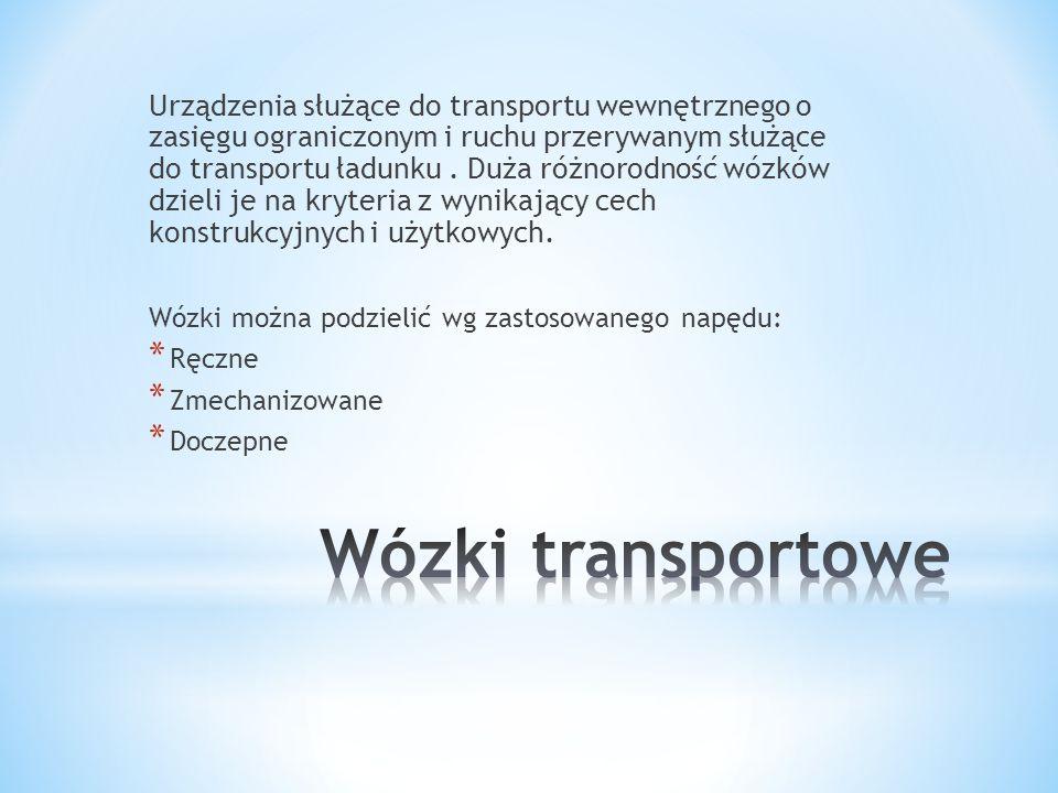 Urządzenia służące do transportu wewnętrznego o zasięgu ograniczonym i ruchu przerywanym służące do transportu ładunku. Duża różnorodność wózków dziel