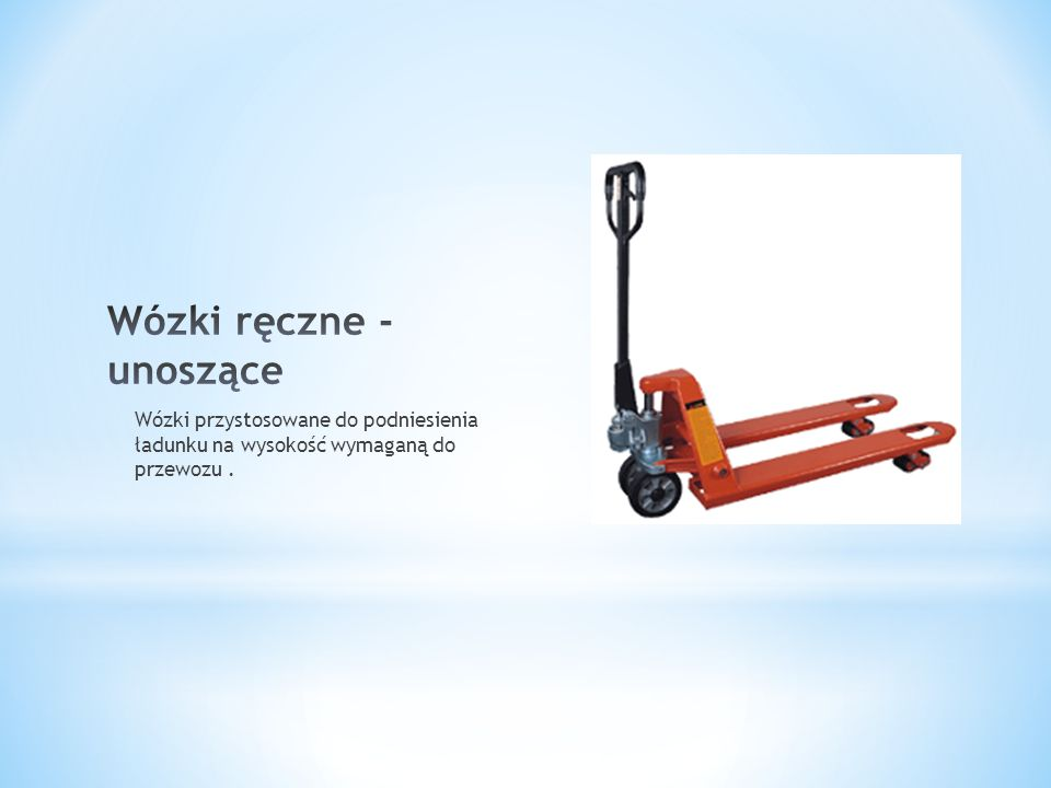 Wózki przystosowane do podnoszenia ładunku na wysokość jaką umożliwia ich konstrukcja.