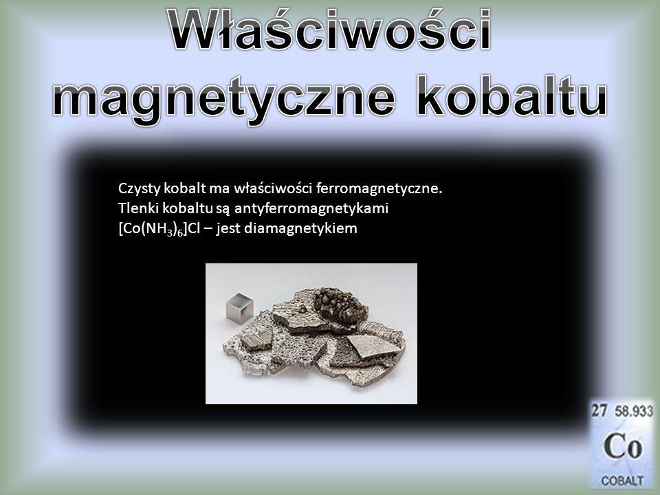 Czysty kobalt ma właściwości ferromagnetyczne. Tlenki kobaltu są antyferromagnetykami [Co(NH 3 ) 6 ]Cl – jest diamagnetykiem